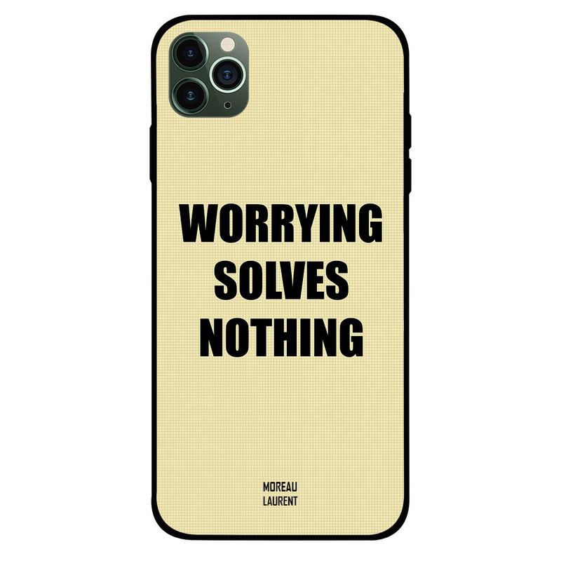 Moreau Laurent Apple iPhone 11 Pro Mobile Phone Back Cover, Worrying Solves Nothing
