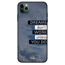 Zoot Apple iPhone 11 Pro Max Mobile Phone Back Cover, Dreams Don't Work Unless You Do