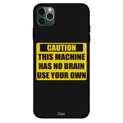 Zoot Apple iPhone 11 Pro Max Mobile Phone Back Cover, Caution This Machine Has No Brain