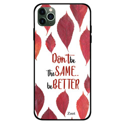 Zoot Apple iPhone 11 Pro Max Mobile Phone Back Cover, Don't Be The Same Be Better