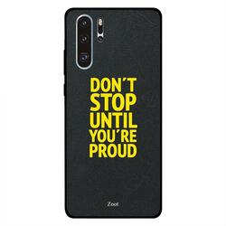 Zoot Huawei P30 Pro Mobile Phone Back Cover, Don't Stop Until You're Proud