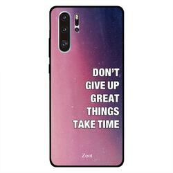 Zoot Huawei P30 Pro Mobile Phone Back Cover, Don't Give Up Great Things Take Time