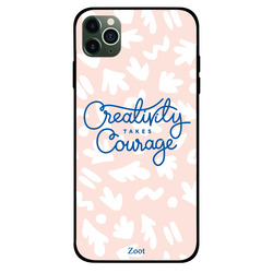 Zoot Apple iPhone 11 Pro Max Mobile Phone Back Cover, Creativity Takes Courage