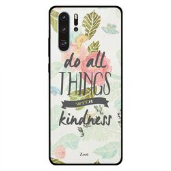 Zoot Huawei P30 Pro Mobile Phone Back Cover, Do All Things With Kindness