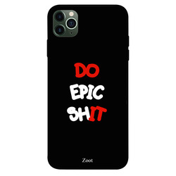 Zoot Apple iPhone 11 Pro Max Mobile Phone Back Cover, Do Epic Shit