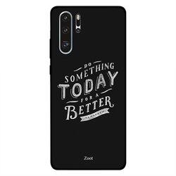 Zoot Huawei P30 Pro Mobile Phone Back Cover, Do Something Today For A Better Tomorrow