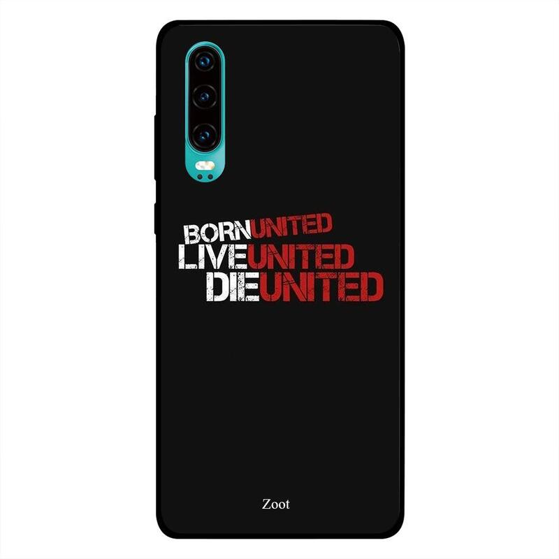 Zoot Huawei P30 Mobile Phone Back Cover, Born United Live United Die United
