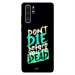 Zoot Huawei P30 Pro Mobile Phone Back Cover, Don't Die Before You're Dead