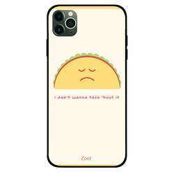 Zoot Apple iPhone 11 Pro Max Mobile Phone Back Cover, I Don't Wanna Taco About It