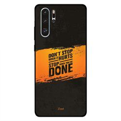 Zoot Huawei P30 Pro Mobile Phone Back Cover, Don't Stop When It Hurts