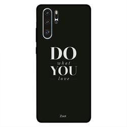 Zoot Huawei P30 Pro Mobile Phone Back Cover, Do What You Love
