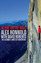 Alone on the Wall: Alex Honnold and the Ultimate Limits of Adventure, Paperback Book, By: Alex Honnold