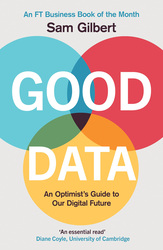 Good Data: An Optimist's Guide To Our Digital Future, Hardcover Book, By: Sam Gilbert