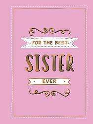 For the Best Sister Ever: The Perfect Gift to Give to Your Favourite Sibling, Hardcover Book, By: Summersdale Publishers