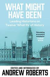 What Might Have Been:Imaginary History from Twelve Leading Historians (Phoenix Paperback Series), Paperback, By: Andrew Roberts