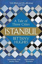 Istanbul: A Tale of Three Cities, Paperback Book, By: Bettany Hughes