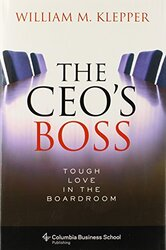 The CEO's Boss: Tough Love in the Boardroom (Columbia Business School Publishing), Hardcover Book, By: William M. Klepper