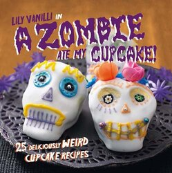 A Zombie Ate My Cupcake!: 25 deliciously weird cupcake recipes for halloween and other spooky occasi, Hardcover, By: Lily Vanilli