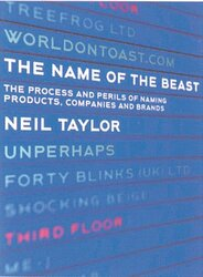 The Name of the Beast: The Process and Perils of Naming Products, Companies and Brands, Paperback, By: Neil Taylor