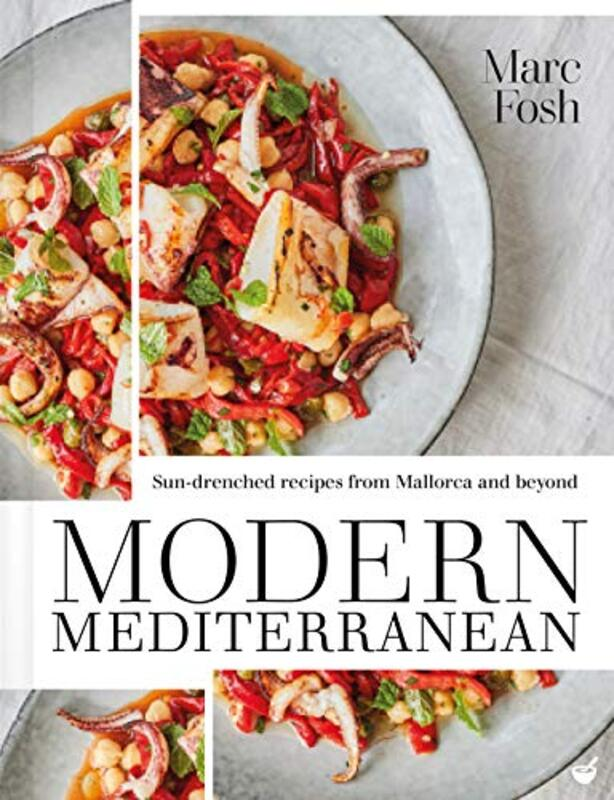Modern Mediterranean: Sun-drenched recipes from Mallorca and beyond, Paperback Book, By: Marc Fosh