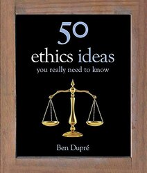 50 Ethics Ideas You Need To Know, By: Ben Dupre
