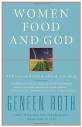 Women Food and God: An Unexpected Path to Almost Everything, Hardcover Book, By: Geneen Roth