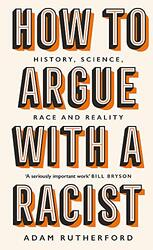 How to Argue With a Racist: History, Science, Race and Reality, Hardcover Book, By: Adam Rutherford