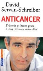 Anticancer : prevenir et lutter grâce a nos defenses naturelles, By: David Servan-Schreiber