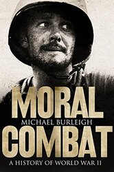 Moral Combat: A History of World War II, Hardcover Book, By: Michael Burleigh