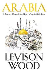 Arabia: A Journey Through The Heart of the Middle East, Paperback Book, By: Levison Wood