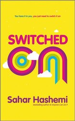 Switched on: 10 Habits to Being Highly Effective in Your Job, and Loving it, Paperback Book, By: Sahar Hashemi