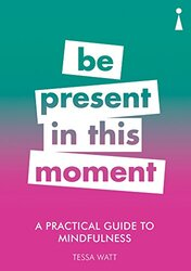 A Practical Guide to Mindfulness: Be Present in this Moment, Paperback Book, By: Tessa Watt