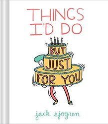 Things I'd Do (But Just for You), Hardcover Book, By: Jack Sjogren