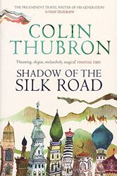 Shadow of the Silk Road, Paperback, By: Colin Thubron