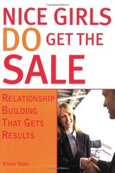 Nice Girls DO Get The Sale: Relationship Building That Gets Results, Paperback Book, By: Elinor Stutz