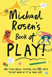 Michael Rosen's Book of Play: Why play really matters, and 101 ways to get more of it in your life, Hardcover Book, By: Michael Rosen - Charlotte Trounce