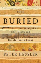 The Buried: Life, Death and Revolution in Egypt, Hardcover Book, By: Peter Hessler