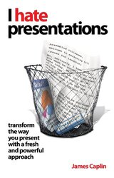 I Hate Presentations: Transform the way you present with a fresh and powerful approach, Paperback Book, By: James Caplin