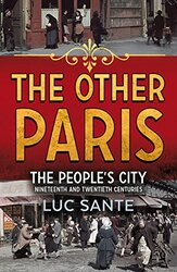 The Other Paris: An illustrated journey through a city's poor and Bohemian past, Hardcover Book, By: Luc Sante