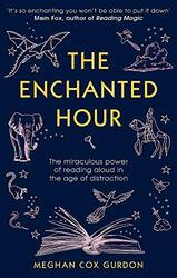 The Enchanted Hour: The Miraculous Power of Reading Aloud in the Age of Distraction, Paperback Book, By: Gurdon Meghan Cox