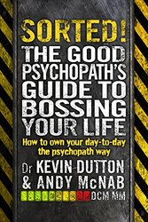 Sorted!: The Good Psychopath's Guide to Bossing Your Life, Paperback Book, By: Andy McNab