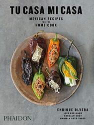 Tu Casa Mi Casa: Mexican Recipes for the Home Cook, Paperback Book, By: Olvera Enrique