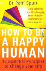 How to be a Happy Human: 10 Essential Principles to Change Your Life, Paperback Book, By: Dr Pam Spurr