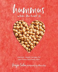 Hummus where the heart is: Moreish Vegan Recipes for Nutritious and Tasty Dips, Hardcover Book, By: Dunja Gulin