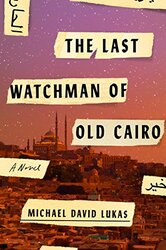 The Last Watchman of Old Cairo, Paperback Book, By: Michael David Lukas