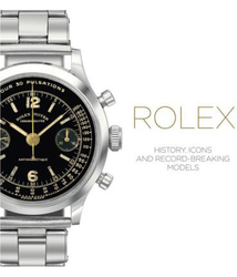 Rolex: History, Icons and Record-Breaking Models, Hardcover Book, By: Mara Cappelletti & Osvaldo Patrizzi