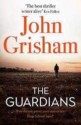The Guardians: The explosive new thriller from international bestseller John Grisham, Hardcover Book, By: John Grisham