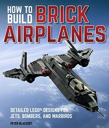 How To Build Brick Airplanes: Detailed LEGO Designs for Jets, Bombers, and Warbirds, Paperback Book, By: Peter Blackert