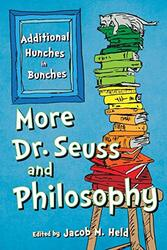 More Dr. Seuss and Philosophy: Additional Hunches in Bunches, Paperback Book, By: Jacob M. Held