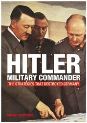 Hitler - Military Commander: The Strategies That Destroyed Germany, Paperback Book, By: Rupert Matthews
